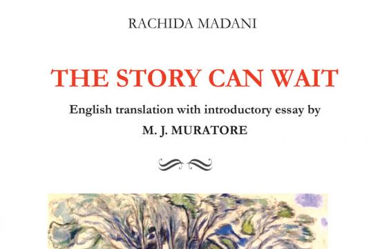 Mary Jo Muratore has published the first English translation (with introductory essay) of Rachida Madani's novel, The Story Can Wait (L'histoire peut attendre)