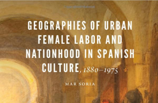 Mar Soria publishes Geographies of Urban Female Labor and Nationhood in Spanish Culture